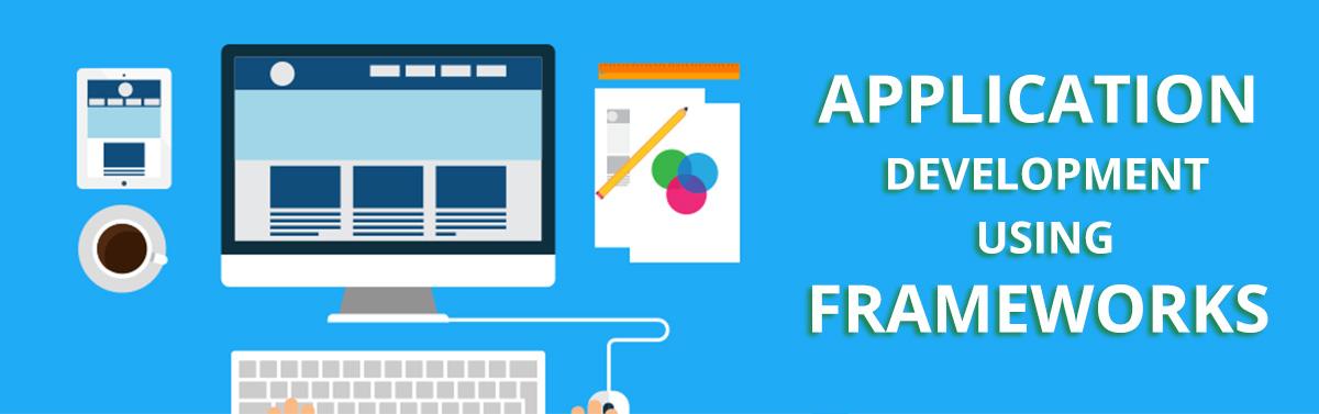 Application Development Using Frameworks